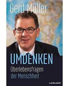 """Gerd Müller, """"Umdenken - Überlebensfragen der Menschheit"""""""